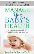 First-Time Parent: Manage Your Baby's Health ebook by Anne-Marie Ronsen