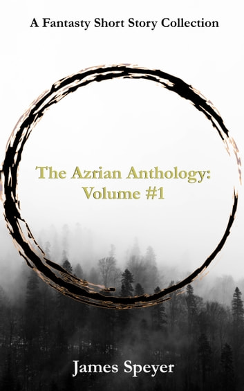 The Azrian Anthology: Volume #1 - A Fantasy Short Story Collection ebook by James Speyer