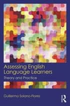 Assessing English Language Learners ebook by Guillermo Solano Flores