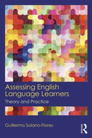Assessing English Language Learners - Theory and Practice ebook by Guillermo Solano Flores