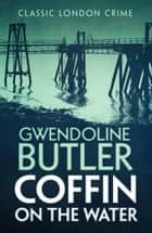 Coffin on the Water ebook by Gwendoline Butler