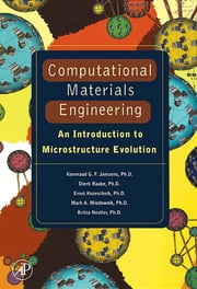 Computational Materials Engineering - An Introduction to Microstructure Evolution ebook by Koenraad George Frans Janssens,Dierk Raabe,Ernest Kozeschnik,Mark A Miodownik,Britta Nestler