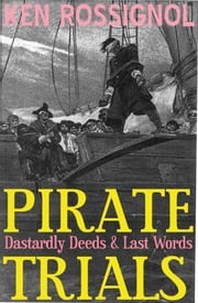 Pirate Trials: Dastardly Deeds & Last Words ebook by Ken Rossignol