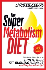 The Super Metabolism Diet - The Two-Week Plan to Ignite Your Fat-Burning Furnace and Stay Lean for Life! ebook by David Zinczenko, Keenan Mayo