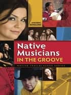 Native Musicians in the Groove ebook by Vincent Schilling