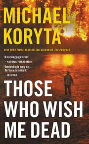Those Who Wish Me Dead ebook by Michael Koryta