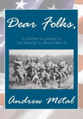''Dear Folks'' - A Soldier's Letters to his Family in World War II ebook by Andrew Metal
