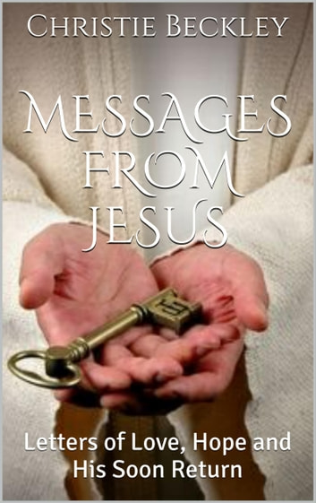 Messages from Jesus, Letters of Love, Hope and His Return ebook by Christie Beckley