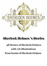Sherlock Holmes 's Stories - 48 Stories of Sherlock Holmes with 176 Illustrations from books of Sherlock Holmes ebook by Arthur Conan Doyle