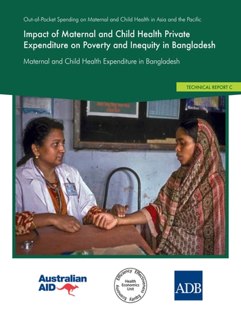 Impact of Maternal and Child Health Private Expenditure on Poverty and Inequity in Bangladesh ebook by Asian Development Bank