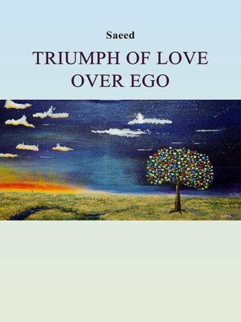 Triumph Of Love Over Ego ebook by Saeed Habibzadeh
