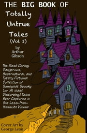 Spooky Shorts - The Big Book of Totally Untrue Tales, #1 ebook by Arthur Gibson