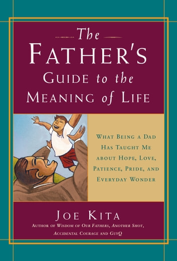 The Fathers Guide To The Meaning Of Life Ebook By Joe Kita