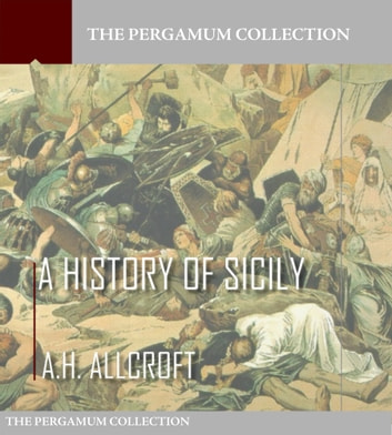 A History of Sicily ebook by A.H. Allcroft