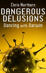 Dangerous Delusions ebook by Chris Northern