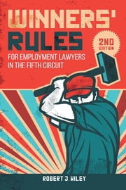 Winners' Rules - For Employment Lawyers in the Fifth Circuit ebook by Robert J. Wiley