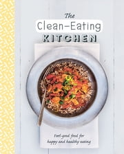 The Clean-Eating Kitchen - Clean, simple, and organic recipes ebook by Love Food Editors