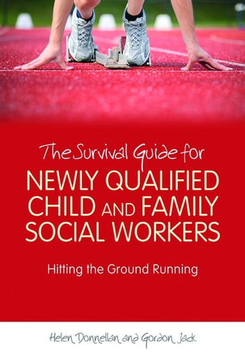 The Survival Guide for Newly Qualified Child and Family Social Workers - Hitting the Ground Running ebook by Helen Donnellan,Gordon Jack
