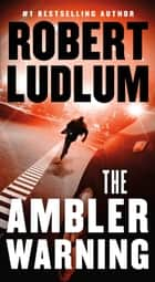 The Ambler Warning - A Novel ebook by Robert Ludlum