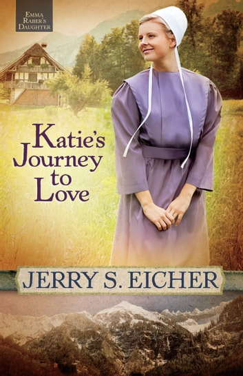 Katies Journey To Love Ebook By Jerry S Eicher 9780736952545