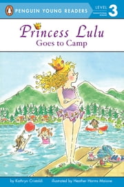Princess Lulu Goes to Camp ebook by Kathryn Cristaldi,Heather Maione