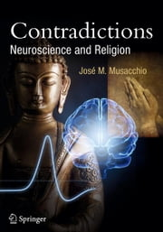 Contradictions - Neuroscience and Religion ebook by José M. Musacchio