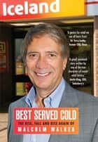 Best Served Cold - The Rise, Fall and Rise Again of Malcolm Walker - CEO of Iceland Foods ebook by Malcolm Walker