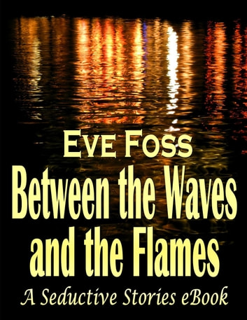 Between the Waves and the Flames ebook by Eve Foss