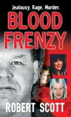 Blood Frenzy ebook by Robert Scott
