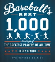 Baseball's Best 1,000 - Rankings of the Greatest Players of All Time ebook by Derek Gentile