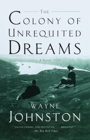 The Colony of Unrequited Dreams - A Novel ebook by Wayne Johnston