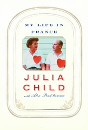 My Life in France ebook by Julia Child, Alex Prud'homme