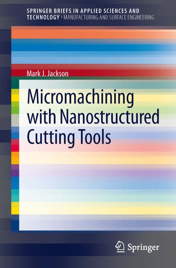 Micromachining with Nanostructured Cutting Tools ebook by Mark J. Jackson