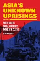 Asia's Unknown Uprising Volume 1 ebook by George Katsiaficas