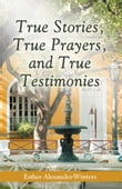 True Stories, True Prayers, and True Testimonies