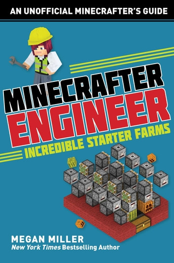 Minecrafter Engineer: Must-Have Starter Farms ebook by Megan Miller