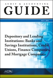 Audit and Accounting Guide Depository and Lending Institutions - Banks and Savings Institutions, Credit Unions, Finance Companies, and Mortgage Companies ebook by AICPA