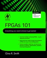 FPGAs 101 - Everything you need to know to get started ebook by Gina Smith