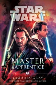 Master & Apprentice (Star Wars) - New York Times bestseller ebook by Claudia Gray