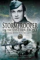 Stormtrooper on the Eastern Front - Fighting with Hitler's Latvian SS eBook by Blosfelds, Mintauts