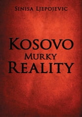 Kosovo Murky Reality ebook by Sinisa Ljepojevic