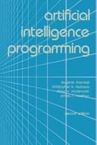 Artificial Intelligence Programming ebook by Eugene Charniak,Christopher K. Riesbeck,Drew V. McDermott,James R. Meehan