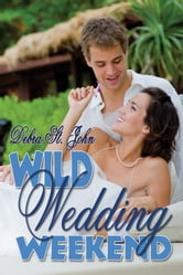 Wild Wedding Weekend ebook by Debra St. John