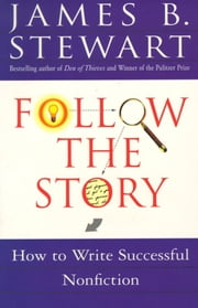 Follow the Story - How to Write Successful Nonfiction ebook by James B. Stewart