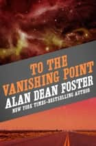 To the Vanishing Point ebook by Alan Dean Foster