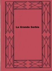 La Grande Serbie ebook by Ernest Denis
