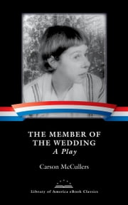 The Member of the Wedding: A Play - A Library of America eBook Classic eBook by Carson McCullers, Carlos Dews