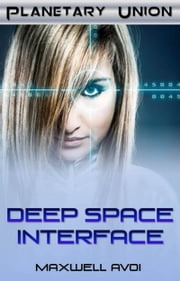 Deep Space Interface ebook by Maxwell Avoi
