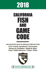 2018 California Fish and Game Code Unabridged ebook by LawTech Publishing Group