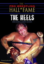 The Pro Wrestling Hall of Fame: The Heels: The Heels ebook by Oliver, Greg